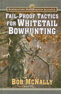 Fail-Proof Tactics for Whitetail Bowhunting - Bob McNally