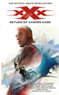 xXx: Return of Xander Cage - The Official Movie Novelization - Tim Waggoner