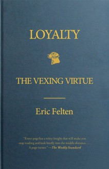 Loyalty: The Vexing Virtue - Eric Felten