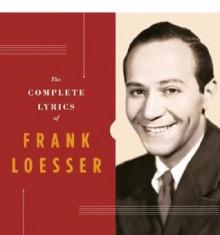 The Complete Lyrics of Frank Loesser - Robert Kimball, Steve Nelson