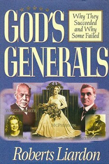 Gods Generals Volume 1: Why They Succeeded and Why Some Fail - Roberts Liardon