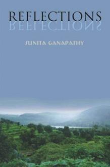 Reflections - Sunita Ganapathy