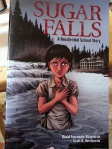 Sugar Falls: A Residential School Story - David Alexander Robertson, Scott B. Henderson