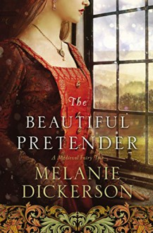 The Beautiful Pretender (A Medieval Fairy Tale) - Melanie Dickerson