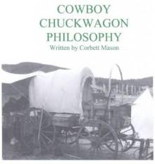 COWBOY CHUCKWAGON PHILOSOPHY - Monett Mason, Corbett Mason, Julie Harris, Steve Price, Douglas Hall
