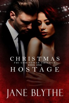 Christmas Hostage (Christmas Romantic Suspense Book 1) - Jane Blythe