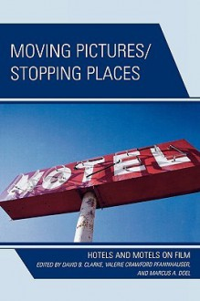 Moving Pictures/Stopping Places: Hotels and Motels on Film - David B. Clarke