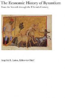 The Economic History of Byzantium - Angeliki E. Laiou