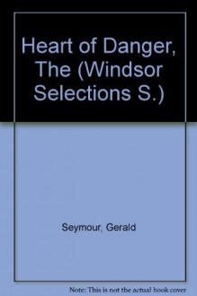 Heart of Danger (Windsor Selections S) - Gerald Seymour