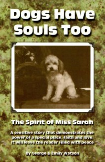 Dogs Have Souls Too: The Spirit of Miss Sarah - George Watson, Emily Watson