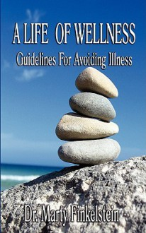 A Life of Wellness: Guidelines for Avoiding Illness - Marty Finkelstein