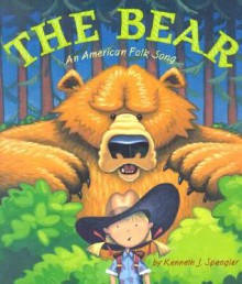 The Bear: An American Folk Song - Kenneth J. Spengler
