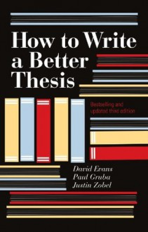 How to Write a Better Thesis: 3rd edition - David Evans,Paul Gruba
