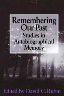 Remembering Our Past: Studies in Autobiographical Memory - David C. Rubin
