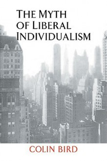 The Myth of Liberal Individualism - Colin Bird