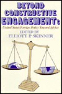 Beyond Constructive Engagement: United States Foreign Policy Toward Africa - Elliott P. Skinner
