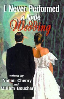 I Never Performed a Nude Wedding - Naomi Cherny, Miriam Boucher