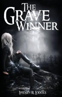 The Grave Winner - Lindsey R. Loucks