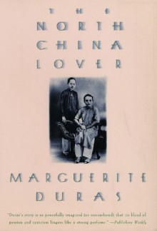 The North China Lover - Marguerite Duras, Leigh Hafrey