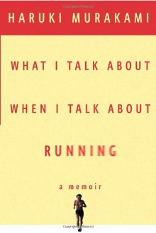 What I Talk About When I Talk About Running - Haruki Murakami,Philip Gabriel