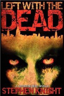 Left with the Dead (The Gathering Dead, #1.5) - Stephen Knight