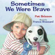 Sometimes We Were Brave - Pat Brisson, France Brassard