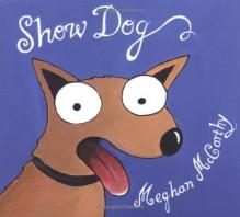 Show Dog - Meghan Mccarthy