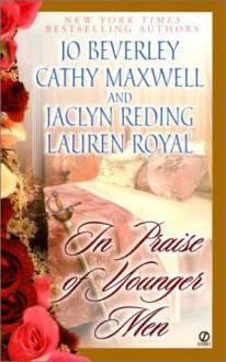 In Praise of Younger Men - Jo Beverley, Cathy Maxwell, Jaclyn Reding, Lauren Royal