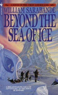 Beyond the Sea of Ice: The First Americans, Book 1 - William Sarabande