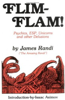 Flim-Flam! Psychics, ESP, Unicorns, and Other Delusions - James Randi