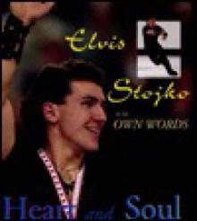 Heart and Soul: Elvis Stojko in His Own Words - Elvis Stojko