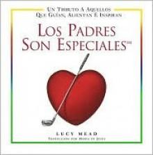 Los Padres Son Especiales - Lucy Mead, Maria Dejesus