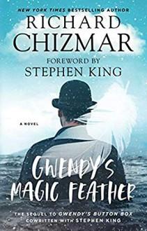 Gwendy's Magic Feather - Richard Chizmar