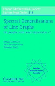 Spectral Generalizations of Line Graphs: On Graphs with Least Eigenvalue -2 - Dragos M. Cvetkovic, Peter Rowlinson, Slobodan Simić