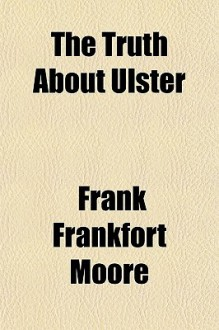 The Truth about Ulster - Frank Moore
