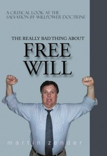The Really Bad Thing About Free Will - Martin Zender