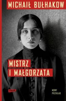 Mistrz i Małgorzata - Michaił Bułhakow, Grzegorz Przebinda, Leokadia Anna Przebinda, Igor Przebinda