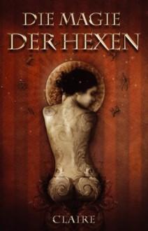 Die Magie der Hexen (German Edition) - Claire, Agnieszka Szuba
