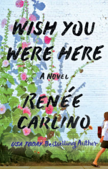 Wish You Were Here: A Novel - Renée Carlino