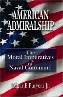 American Admiralship: The Moral Imperatives of Naval Command - Edgar F. Puryear Jr.