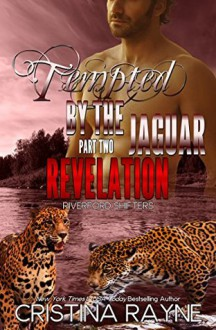 Tempted by the Jaguar #2: Revelation (Riverford Shifters) - Cristina Rayne