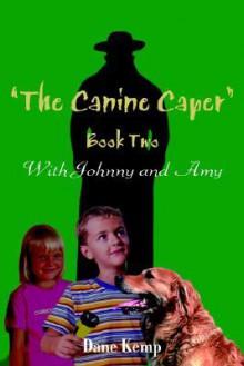 The Canine Caper -- Book Two - Dane Kemp