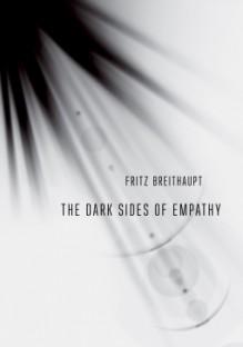The Dark Sides of Empathy - Fritz Breithaupt,Andrew B B Hamilton