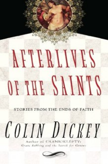 Afterlives of the Saints - Colin Dickey