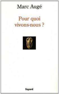 Pour quoi vivons-nous ? (Histoire de la Pensée) (French Edition) - Marc Augé