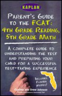 Kaplan Parents Guide to the Fcat 4th Grade Reading 5th Grade Math - Cynthia Johnson, Drew Johnson