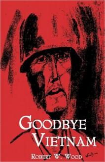 Goodbye Vietnam - Robert W. Wood