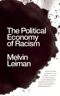 The Political Economy of Racism - Melvin Leiman