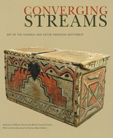 Converging Streams: Art of the Hispanic and Native American Southwest - William Wroth, Robin Farwell Gavin, Estevan Rael-galvez, Keith Bakker, Charles M. Carrillo