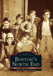 Boston's North End - Anthony Mitchell Sammarco